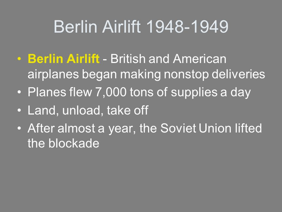Berlin Airlift 1948-1949 Berlin Airlift - British and American airplanes began making nonstop deliveries.
