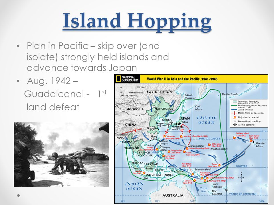 Island Hopping Plan in Pacific – skip over (and isolate) strongly held islands and advance towards Japan.