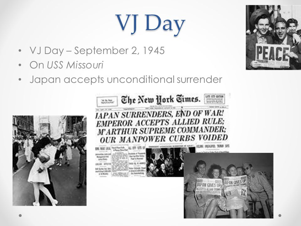VJ Day VJ Day – September 2, 1945 On USS Missouri