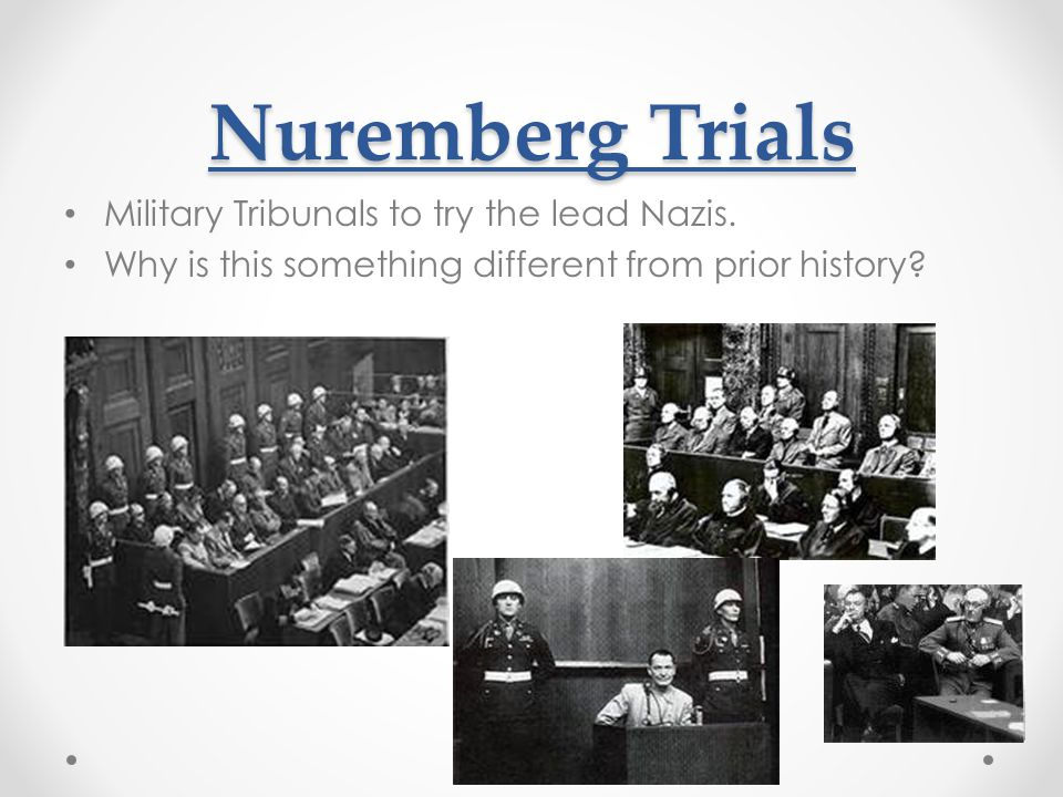 Nuremberg Trials Military Tribunals to try the lead Nazis.