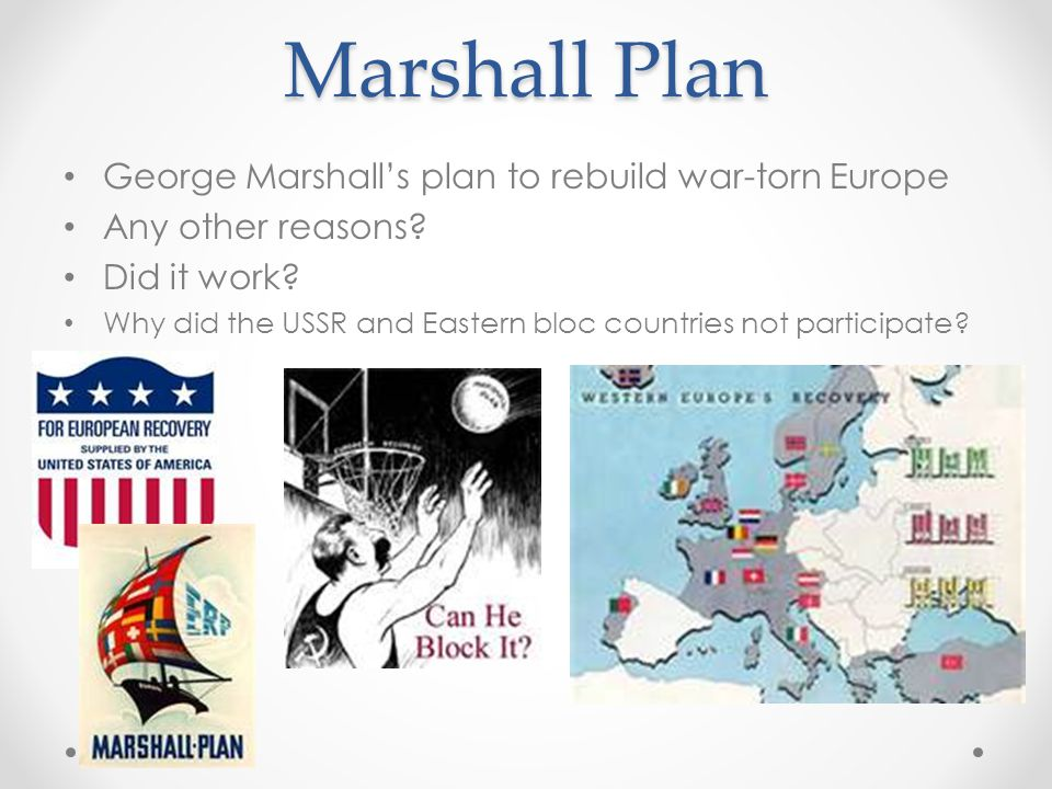 Marshall Plan George Marshall's plan to rebuild war-torn Europe