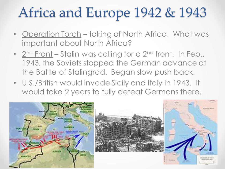 Africa and Europe 1942 & 1943 Operation Torch – taking of North Africa. What was important about North Africa