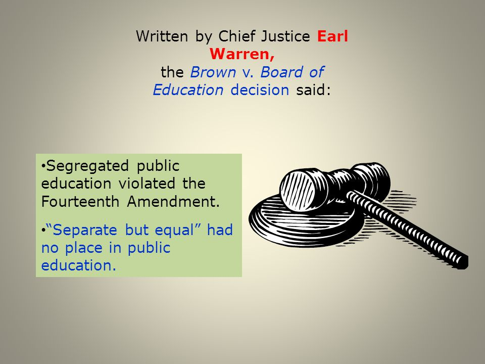Written by Chief Justice Earl Warren, the Brown v