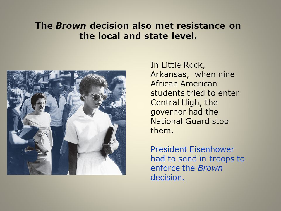 The Brown decision also met resistance on the local and state level.