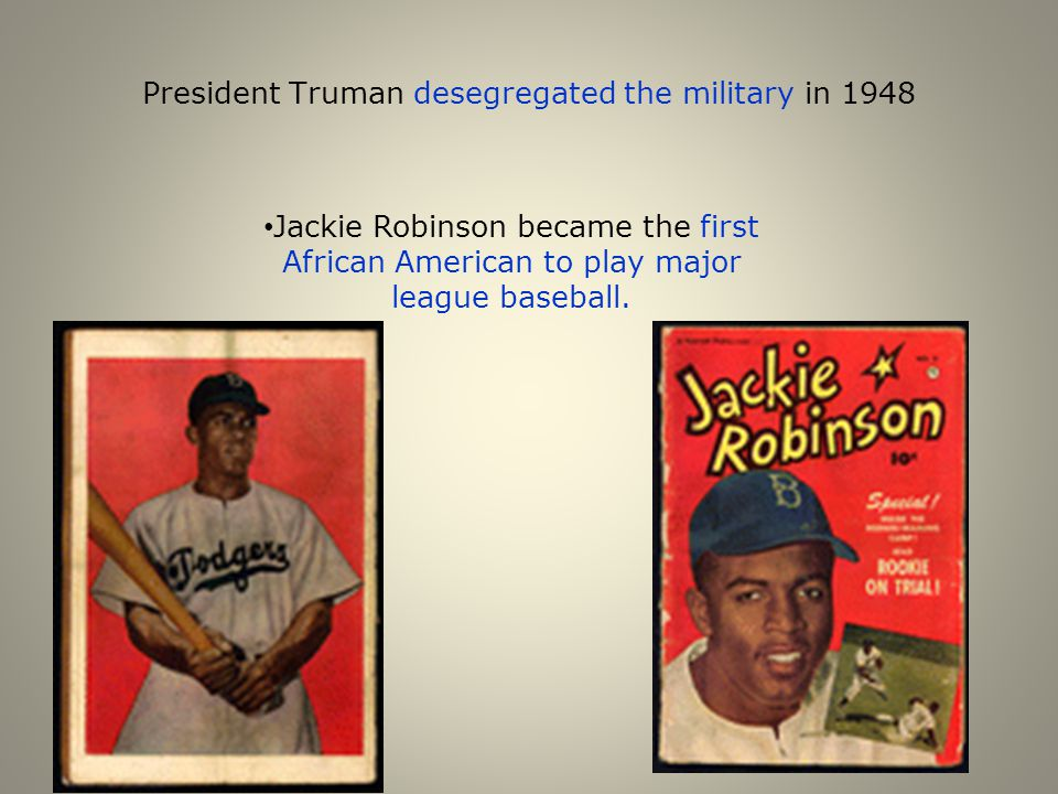 President Truman desegregated the military in 1948