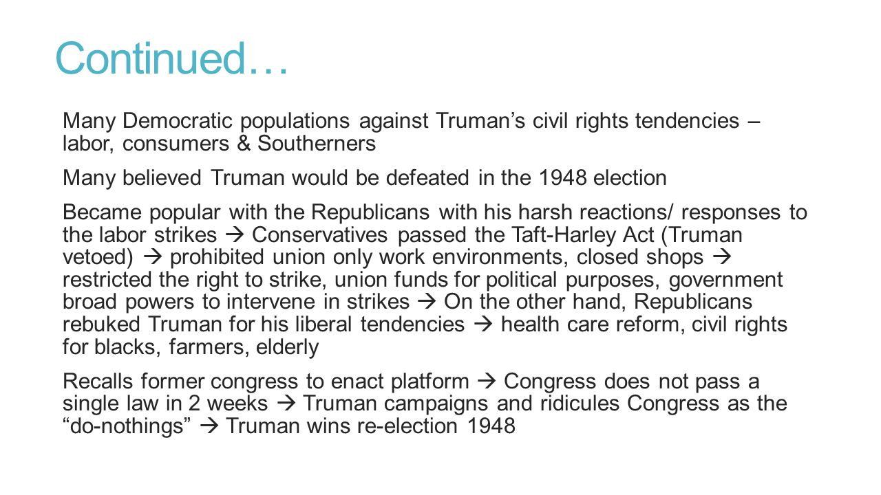 Continued… Many Democratic populations against Truman's civil rights tendencies – labor, consumers & Southerners.