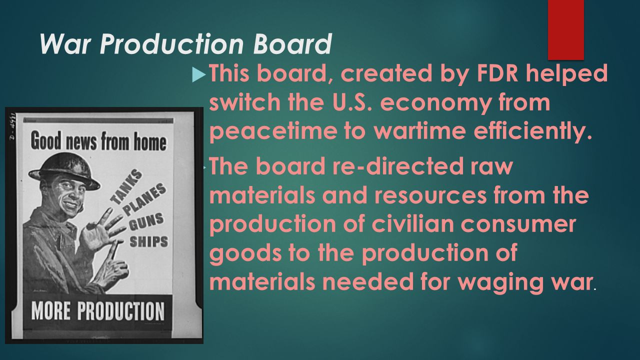 War Production Board This board, created by FDR helped switch the U.S. economy from peacetime to wartime efficiently.