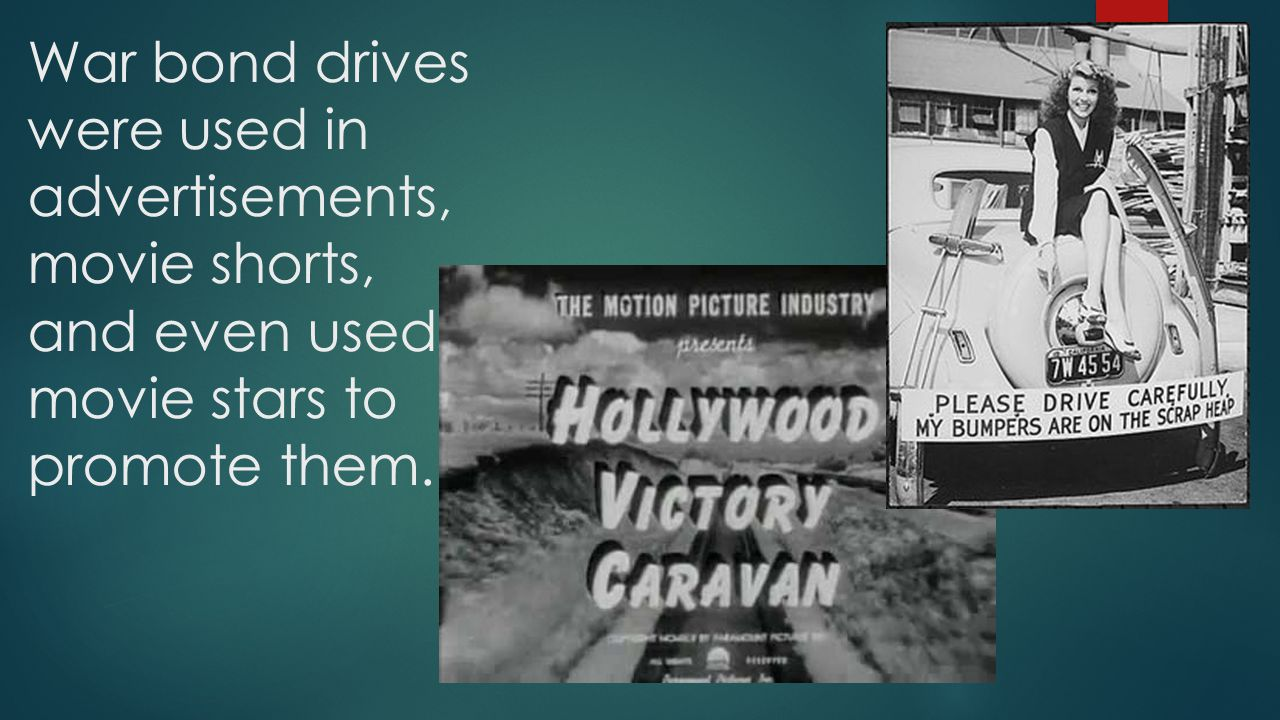 War bond drives were used in advertisements, movie shorts, and even used movie stars to promote them.