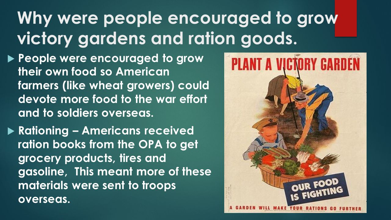 Why were people encouraged to grow victory gardens and ration goods.