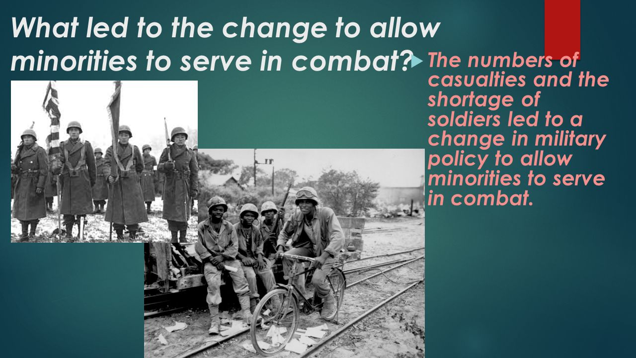 What led to the change to allow minorities to serve in combat