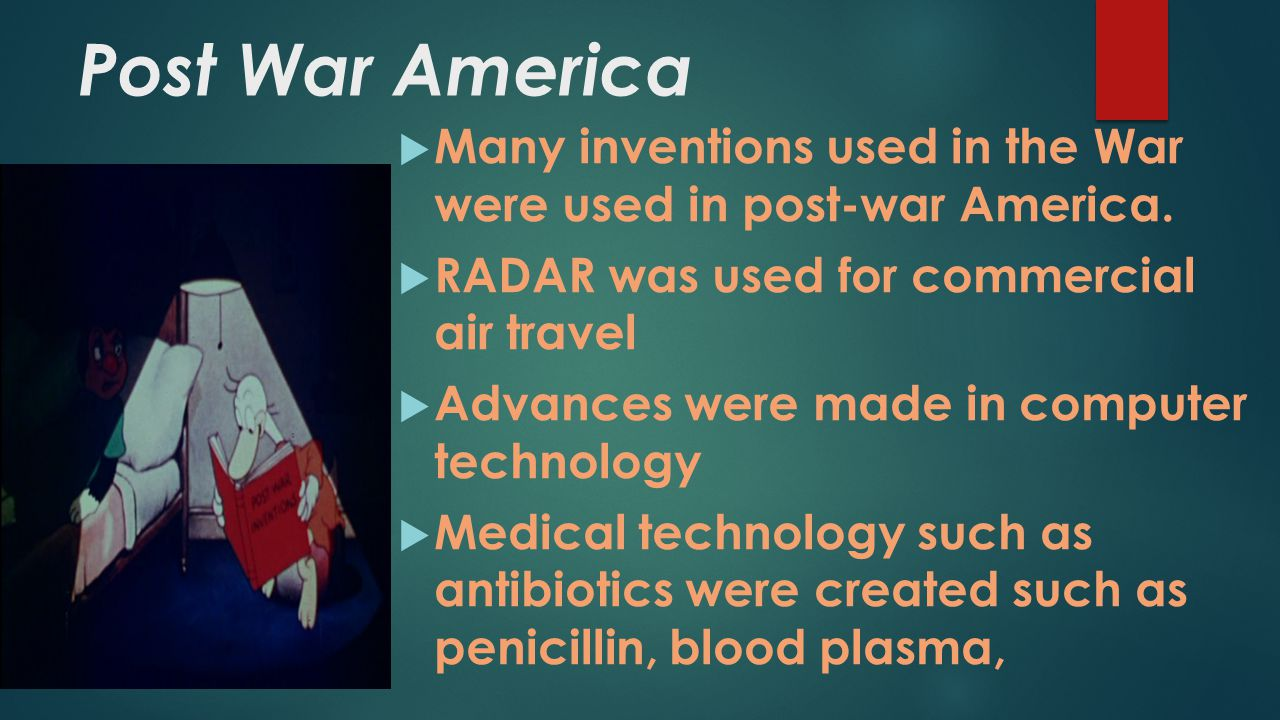 Post War America Many inventions used in the War were used in post-war America. RADAR was used for commercial air travel.