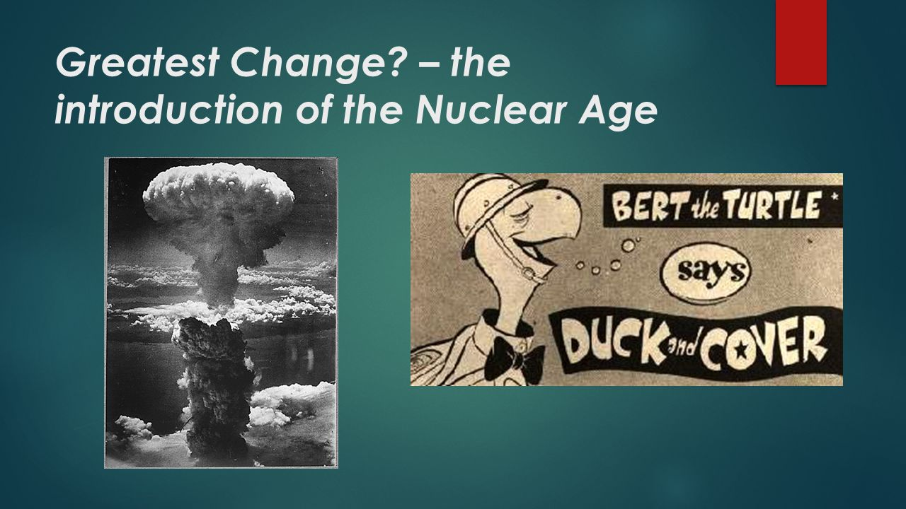 Greatest Change – the introduction of the Nuclear Age