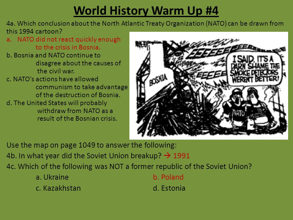 World History Warm Up #4 4a. Which conclusion about the North Atlantic Treaty Organization (NATO) can be drawn from this 1994 cartoon