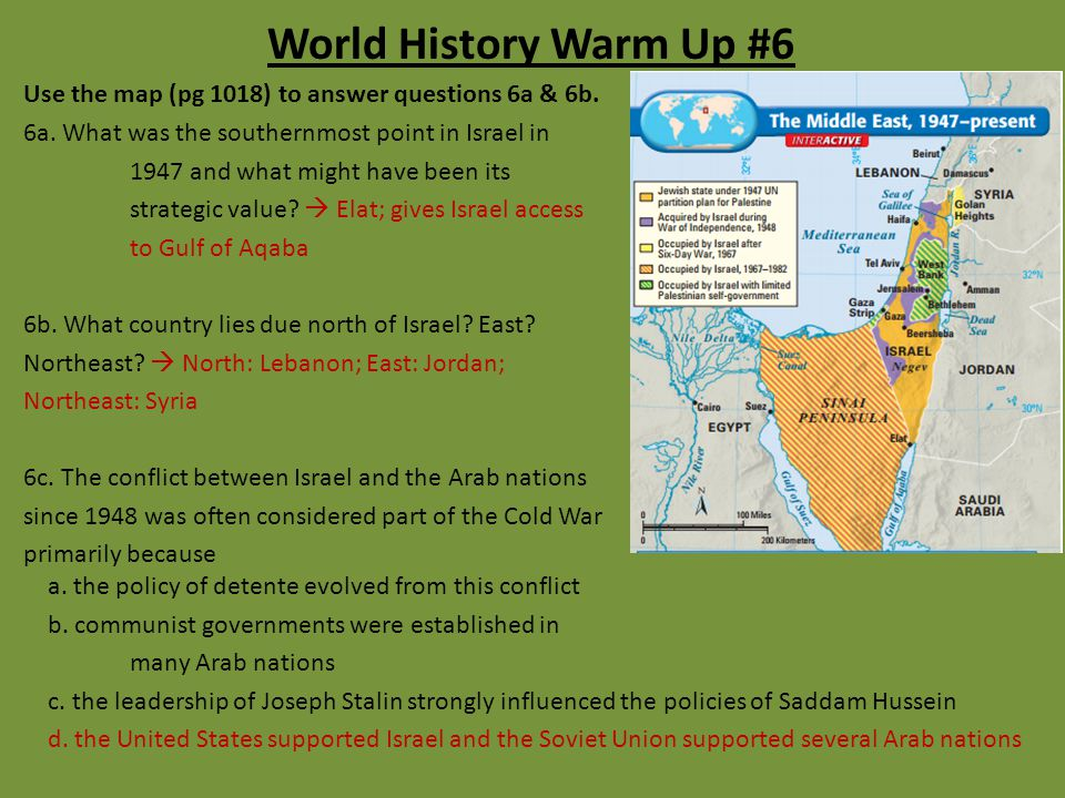 World History Warm Up #6 Use the map (pg 1018) to answer questions 6a & 6b. 6a. What was the southernmost point in Israel in.
