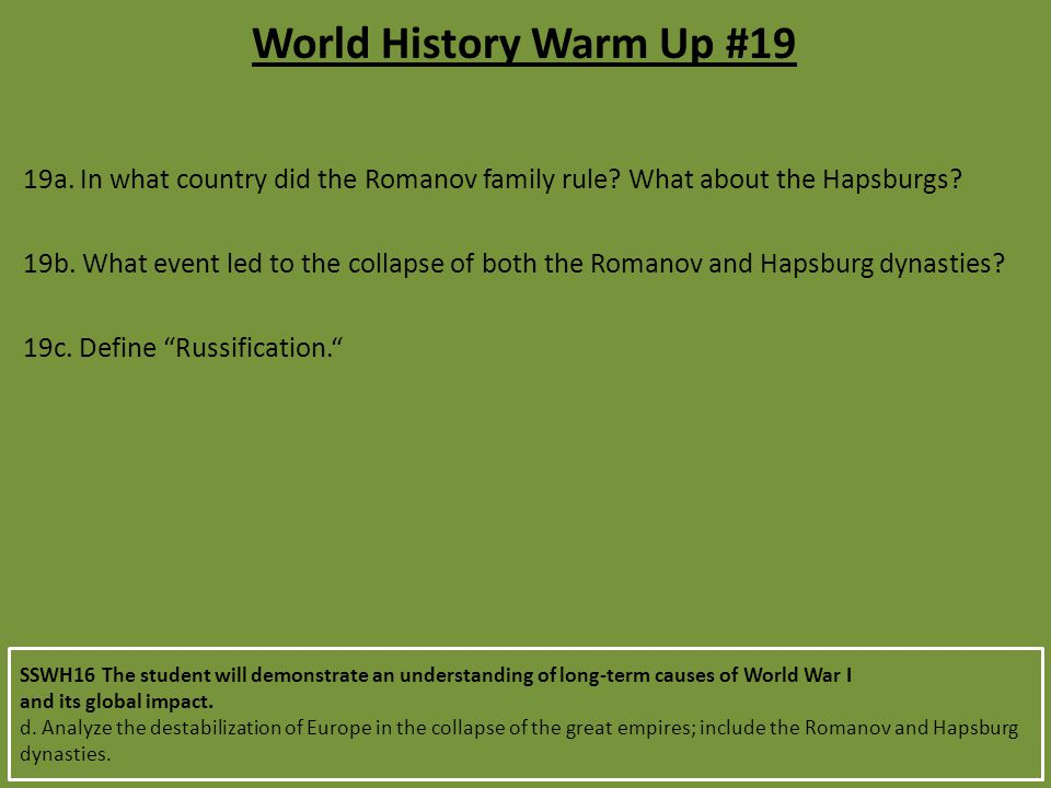 World History Warm Up #19 19a. In what country did the Romanov family rule What about the Hapsburgs