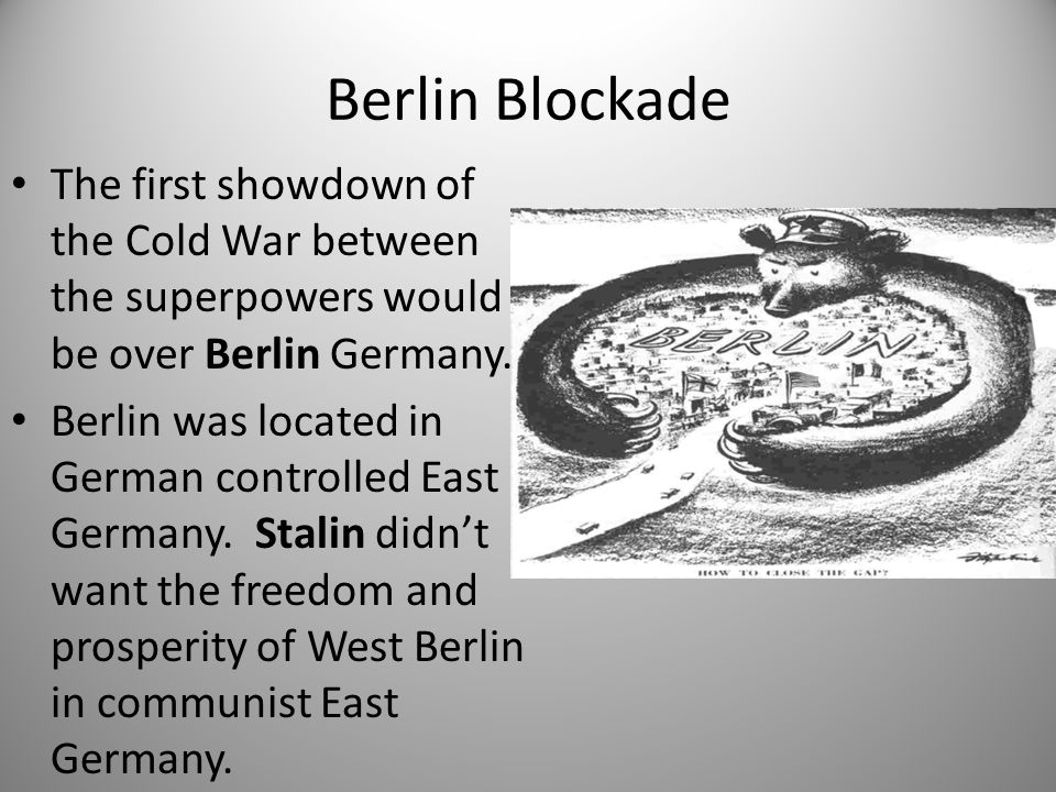 Berlin Blockade The first showdown of the Cold War between the superpowers would be over Berlin Germany.