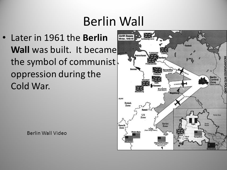 Berlin Wall Later in 1961 the Berlin Wall was built. It became the symbol of communist oppression during the Cold War.