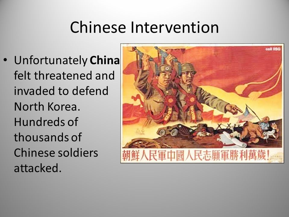 Chinese Intervention Unfortunately China felt threatened and invaded to defend North Korea.