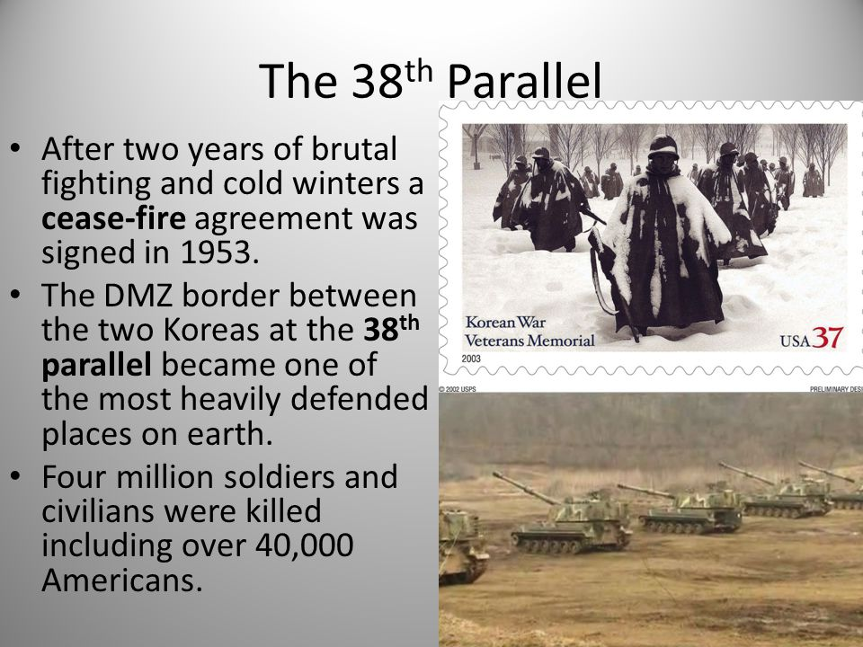 The 38th Parallel After two years of brutal fighting and cold winters a cease-fire agreement was signed in 1953.