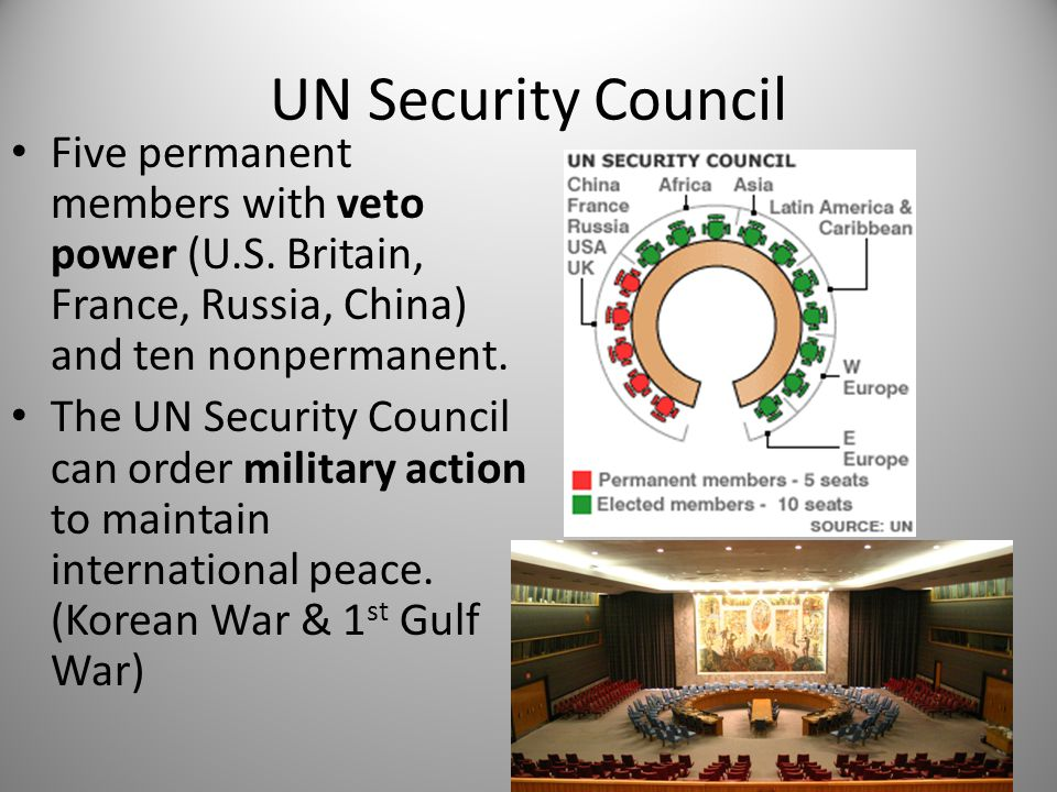 UN Security Council Five permanent members with veto power (U.S. Britain, France, Russia, China) and ten nonpermanent.