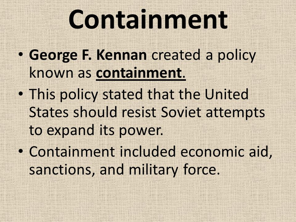 Containment George F. Kennan created a policy known as containment.