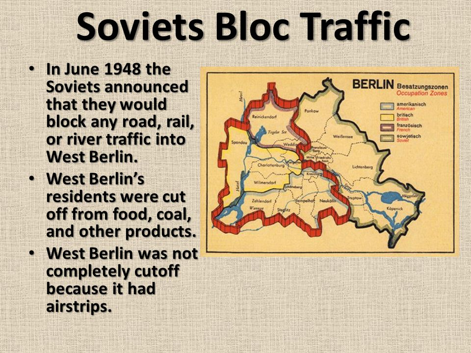 Soviets Bloc Traffic In June 1948 the Soviets announced that they would block any road, rail, or river traffic into West Berlin.