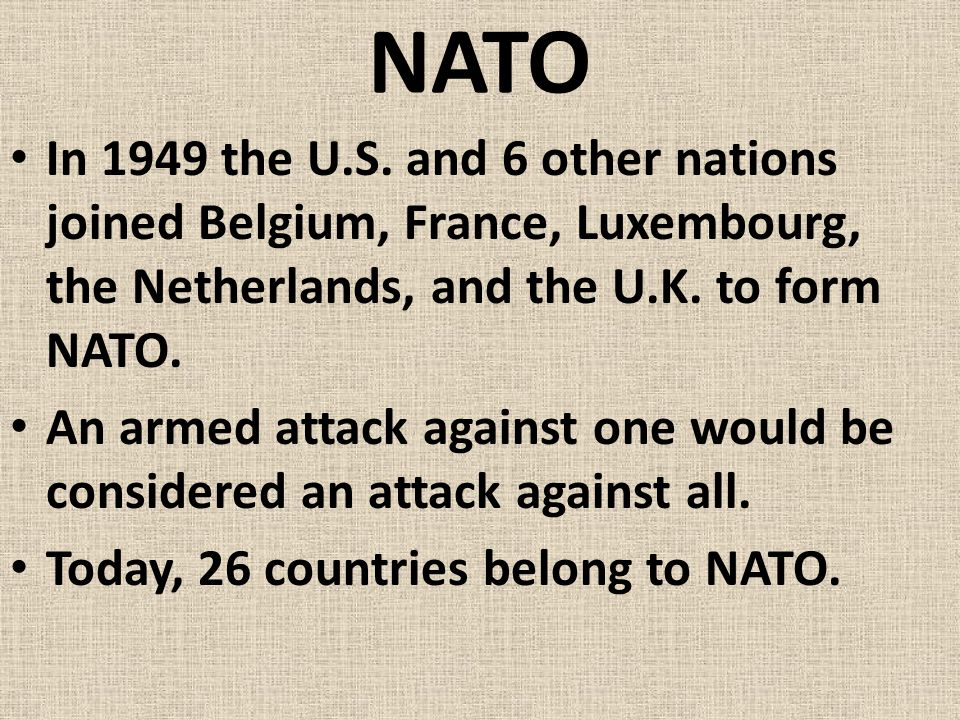 NATO In 1949 the U.S. and 6 other nations joined Belgium, France, Luxembourg, the Netherlands, and the U.K. to form NATO.
