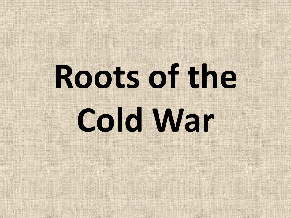 Roots of the Cold War