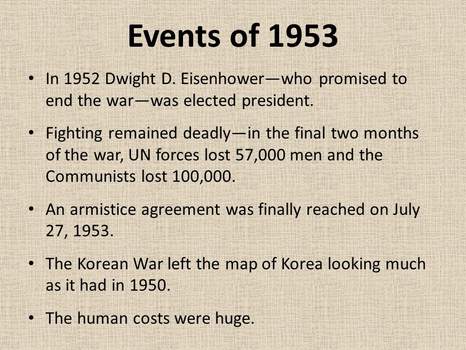 Events of 1953 In 1952 Dwight D. Eisenhower—who promised to end the war—was elected president.