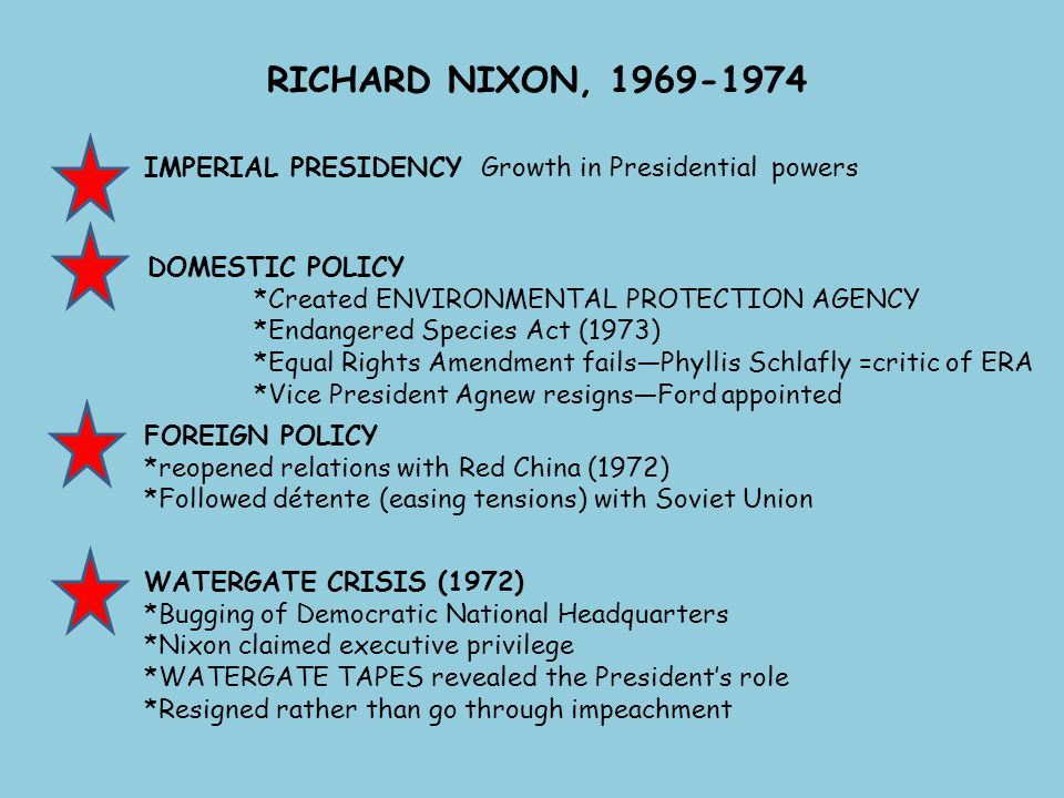 RICHARD NIXON, 1969-1974 IMPERIAL PRESIDENCY Growth in Presidential powers. DOMESTIC POLICY. *Created ENVIRONMENTAL PROTECTION AGENCY.