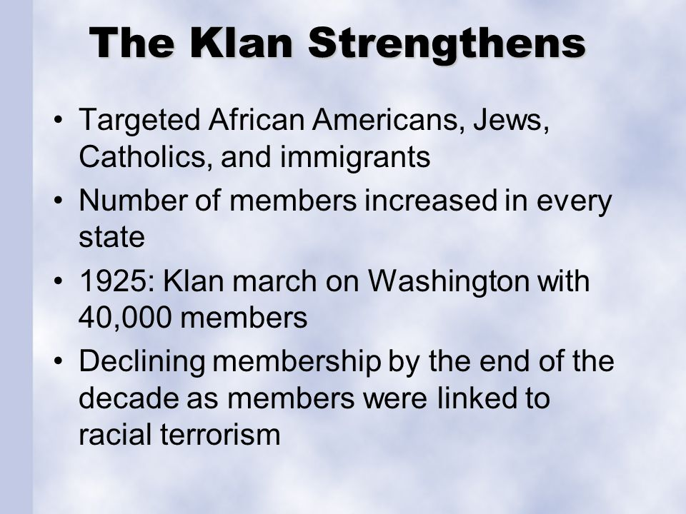 The Klan Strengthens Targeted African Americans, Jews, Catholics, and immigrants. Number of members increased in every state.