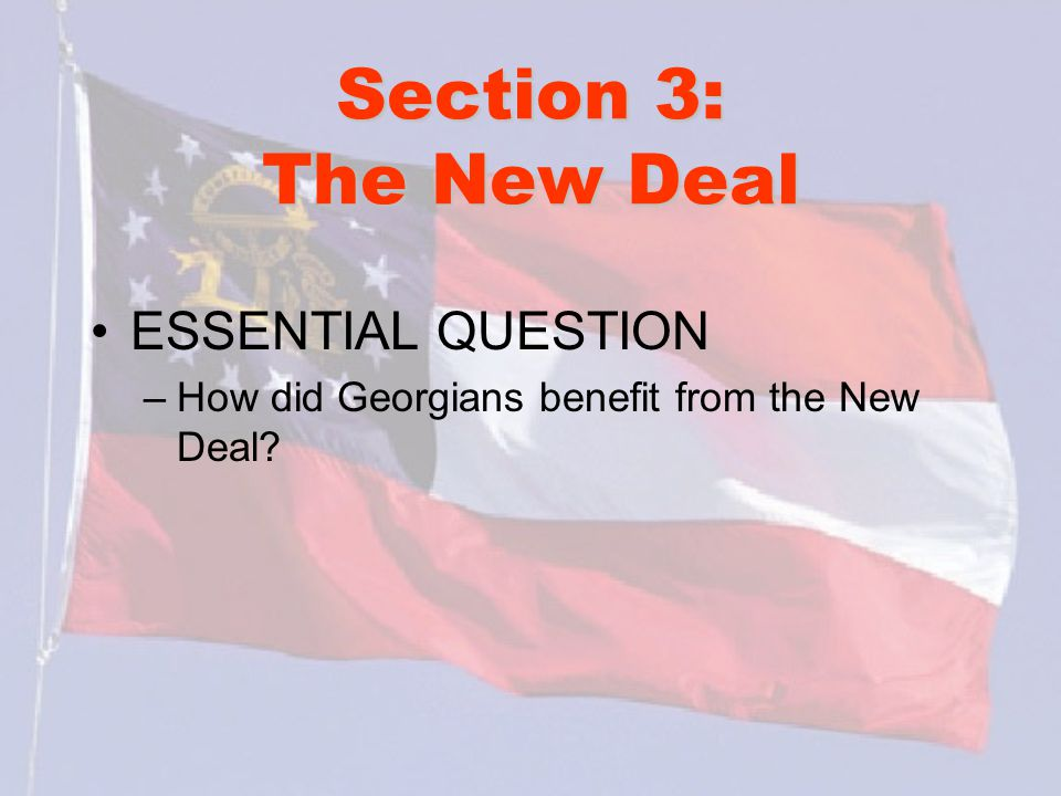 Section 3: The New Deal ESSENTIAL QUESTION