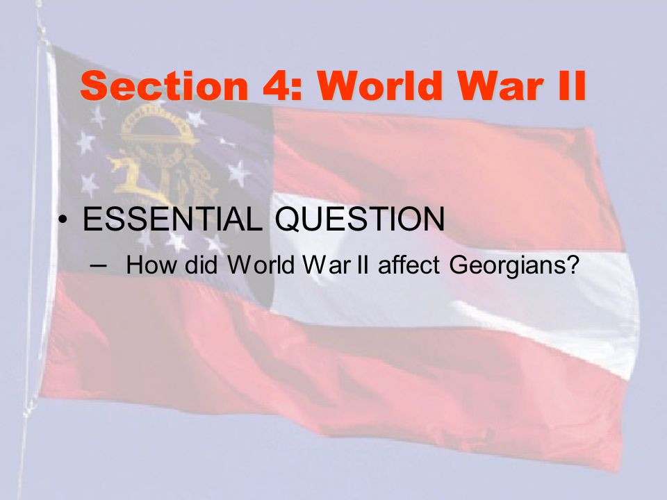 Section 4: World War II ESSENTIAL QUESTION