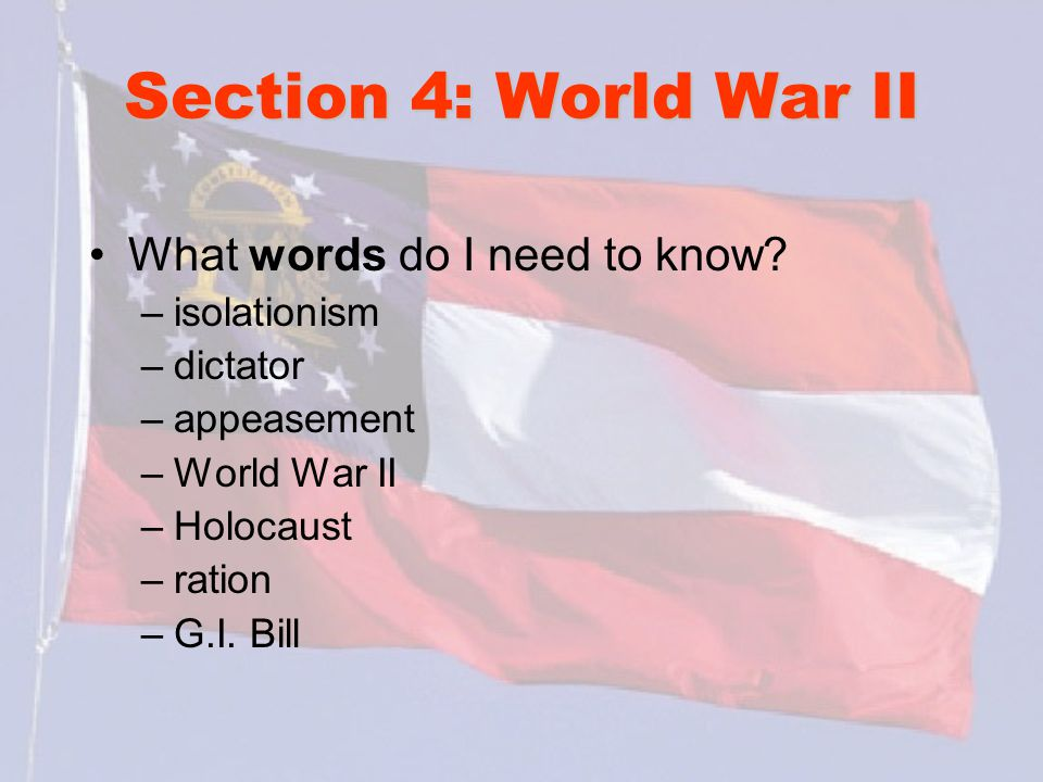 Section 4: World War II What words do I need to know isolationism