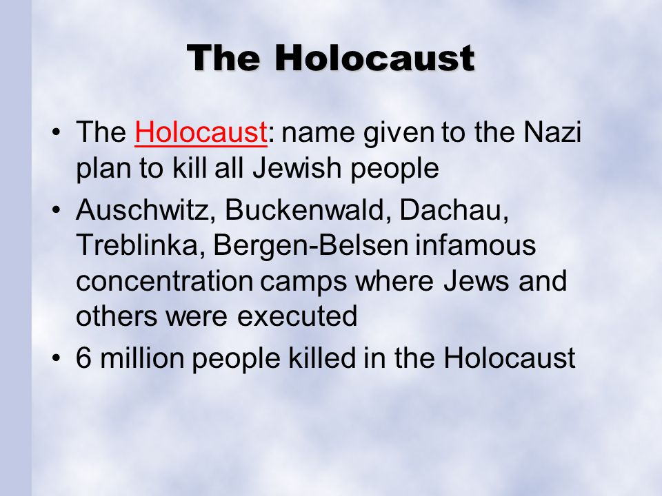 The Holocaust The Holocaust: name given to the Nazi plan to kill all Jewish people.