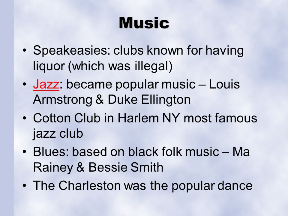 Music Speakeasies: clubs known for having liquor (which was illegal)