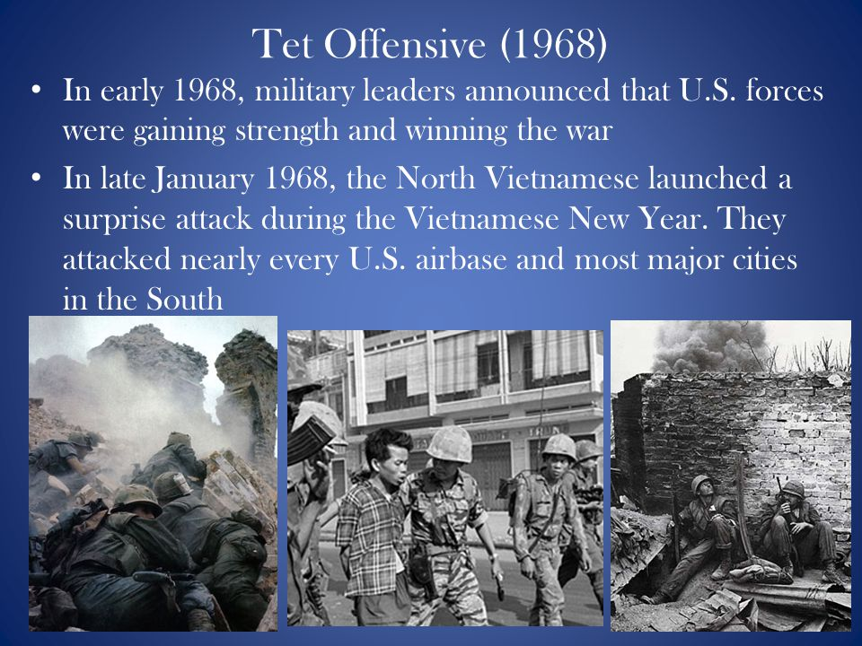 Tet Offensive (1968) In early 1968, military leaders announced that U.S. forces were gaining strength and winning the war.