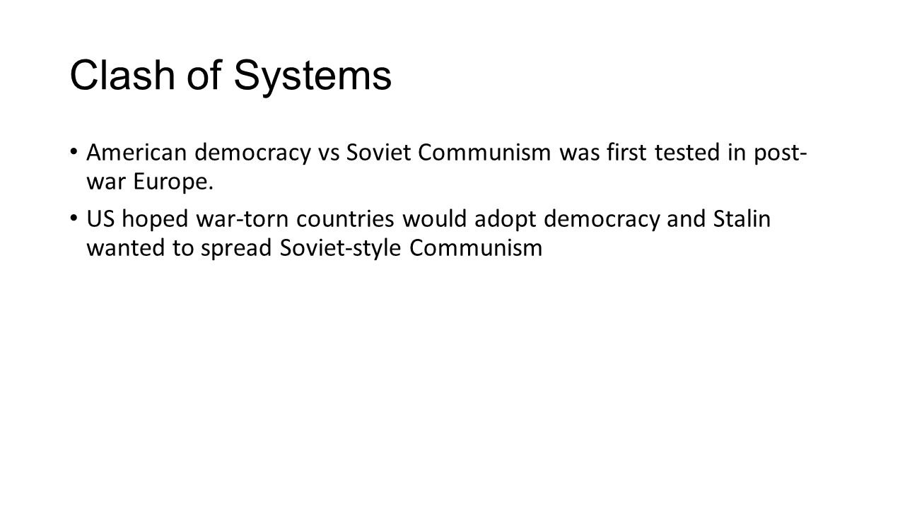 Clash of Systems American democracy vs Soviet Communism was first tested in post- war Europe.