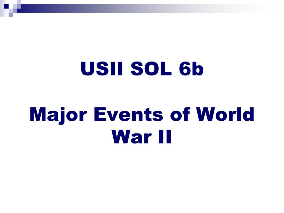 USII SOL 6b Major Events of World War II
