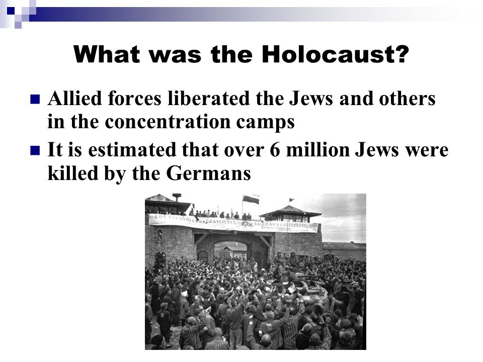What was the Holocaust Allied forces liberated the Jews and others in the concentration camps.