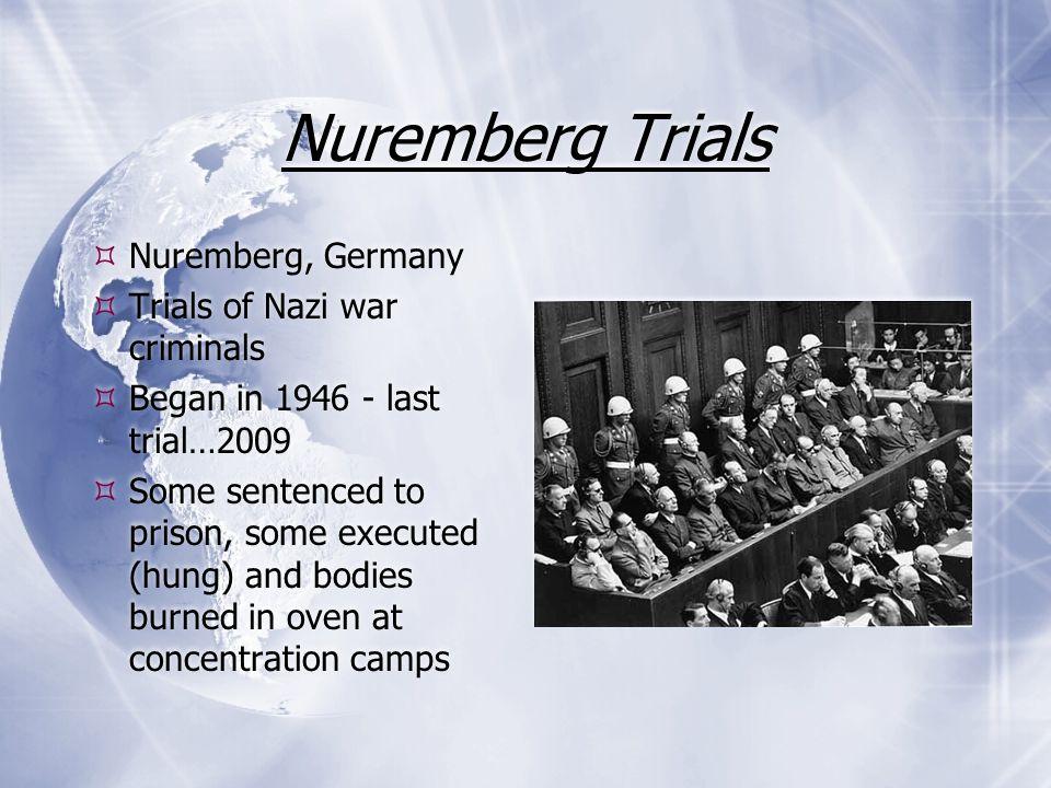 Nuremberg Trials Nuremberg, Germany Trials of Nazi war criminals