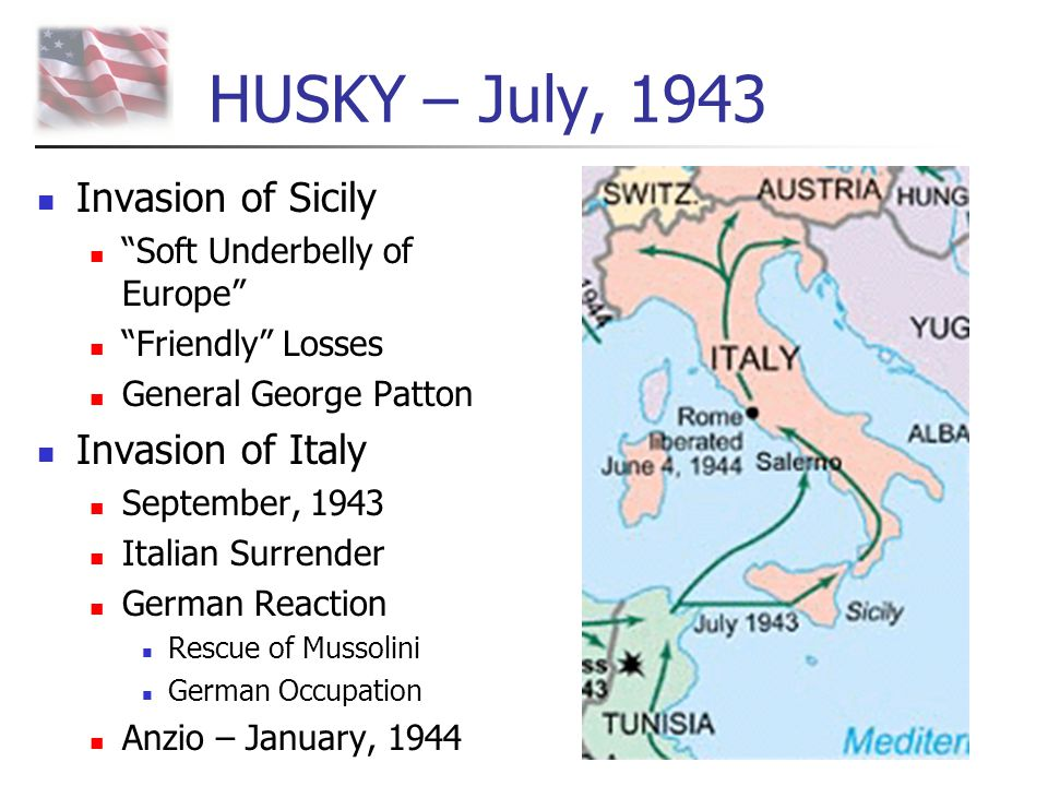 HUSKY – July, 1943 Invasion of Sicily Invasion of Italy