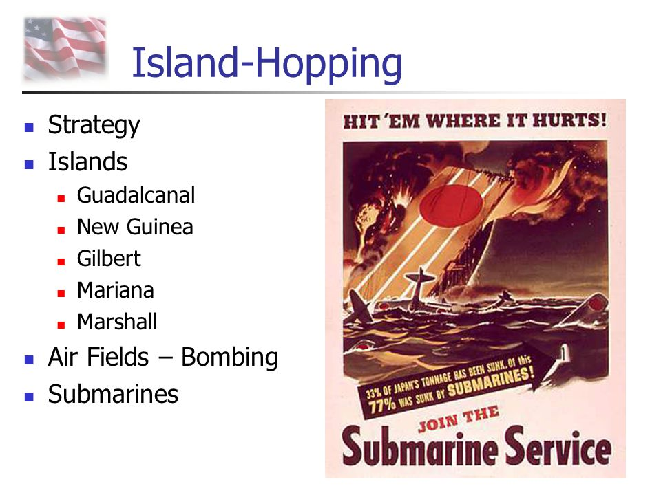 Island-Hopping Strategy Islands Air Fields – Bombing Submarines