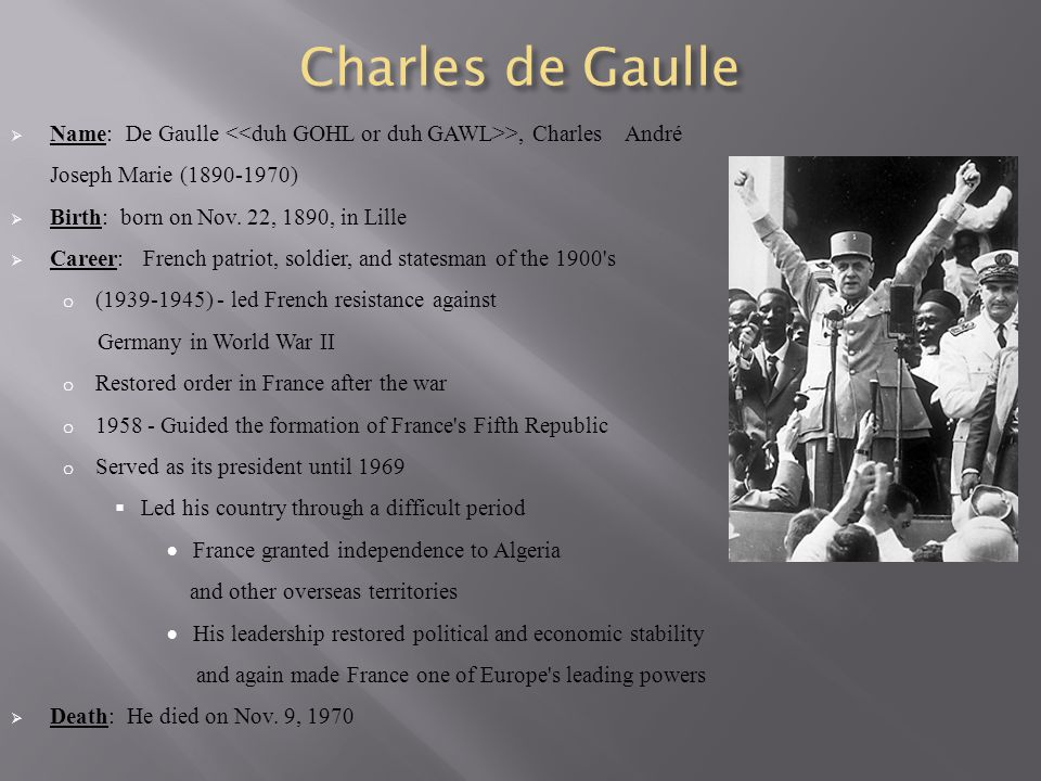 Charles de Gaulle Name: De Gaulle <<duh GOHL or duh GAWL>>, Charles André Joseph Marie (1890-1970)