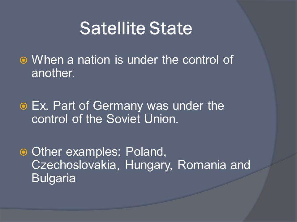 Satellite State When a nation is under the control of another.