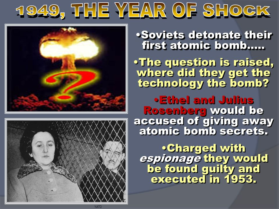 1949, THE YEAR OF SHOCK Soviets detonate their first atomic bomb…..