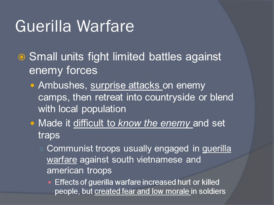 Guerilla Warfare Small units fight limited battles against enemy forces.