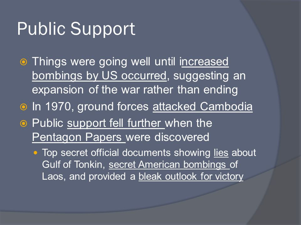 Public Support Things were going well until increased bombings by US occurred, suggesting an expansion of the war rather than ending.