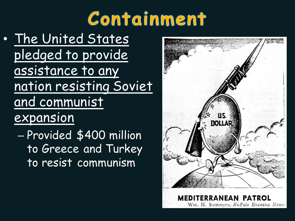 Containment The United States pledged to provide assistance to any nation resisting Soviet and communist expansion.