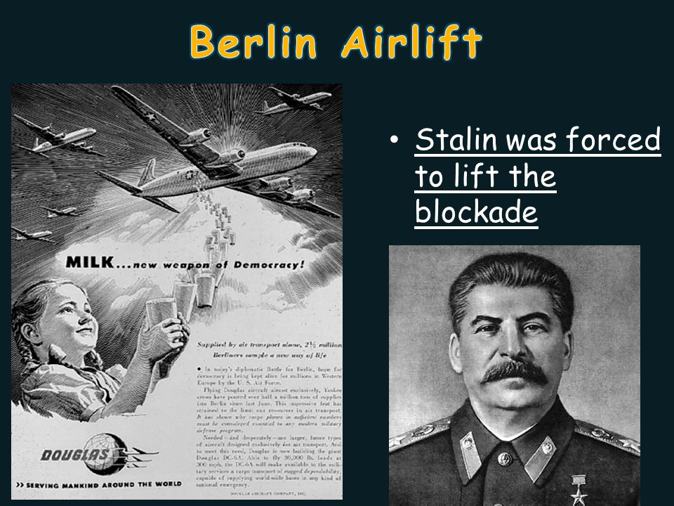 Berlin Airlift Stalin was forced to lift the blockade